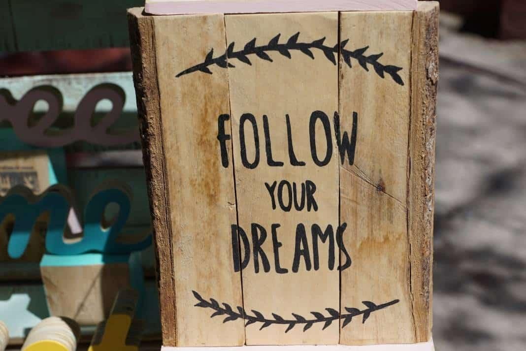 Följ dina drömmar.