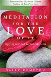 Meditation for the love of it av Sally Kempton